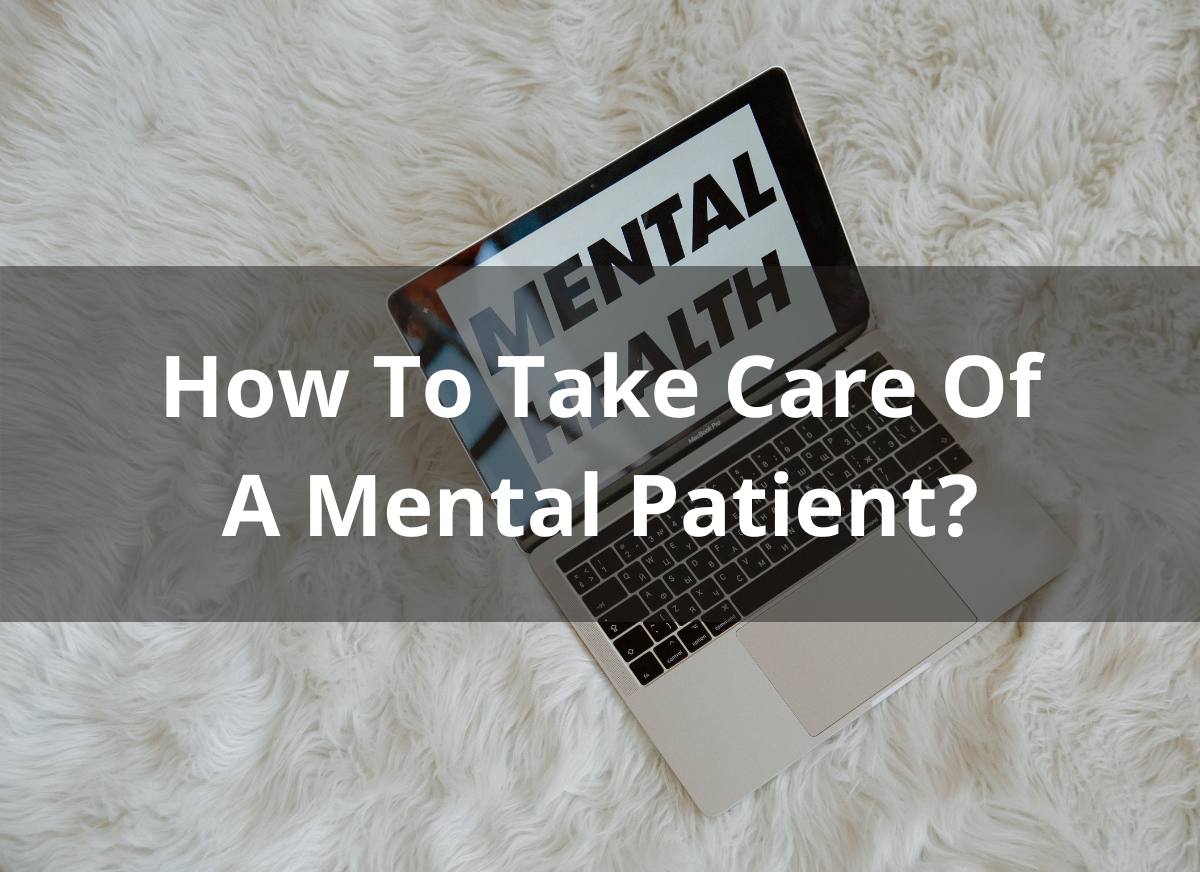 How To Take Care Of A Mental Patient