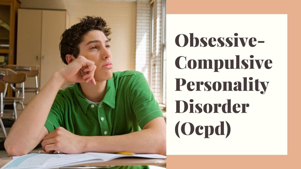 Obsessive-Compulsive Personality Disorder (OCPD)