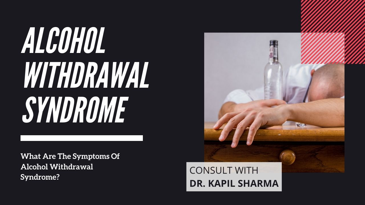 What Are The Symptoms Of Alcohol Withdrawal Syndrome