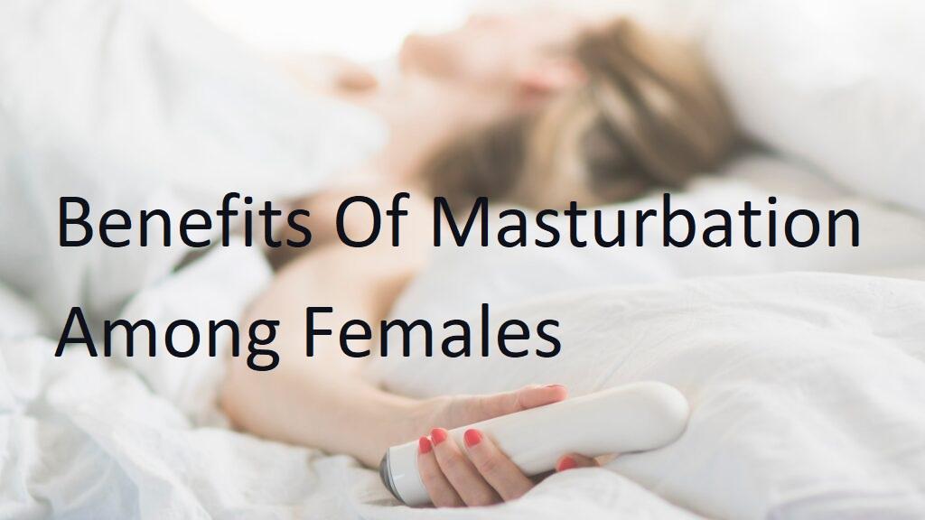 Benefits Of Masturbation Among Females