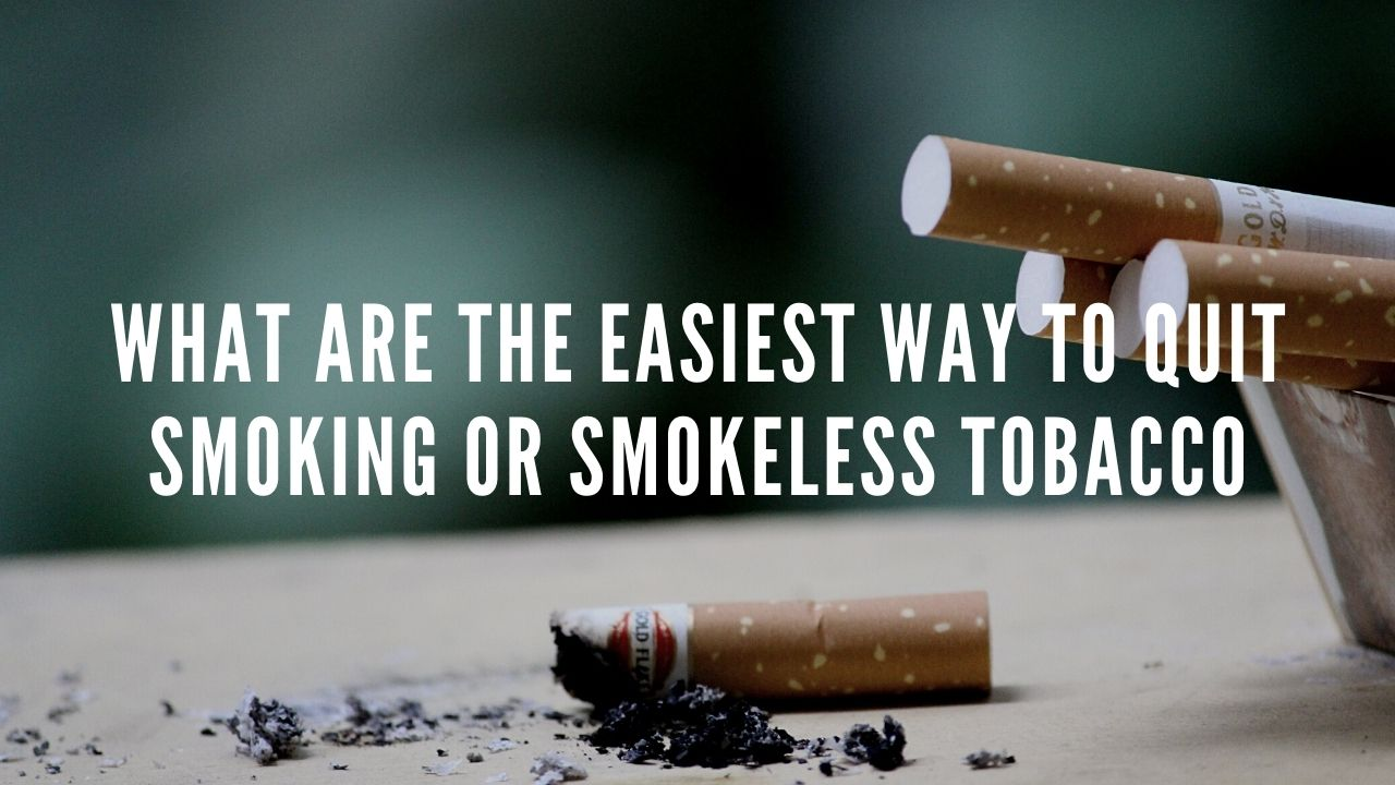 What Are The Easiest Way To Quit Smoking Or Smokeless Tobacco