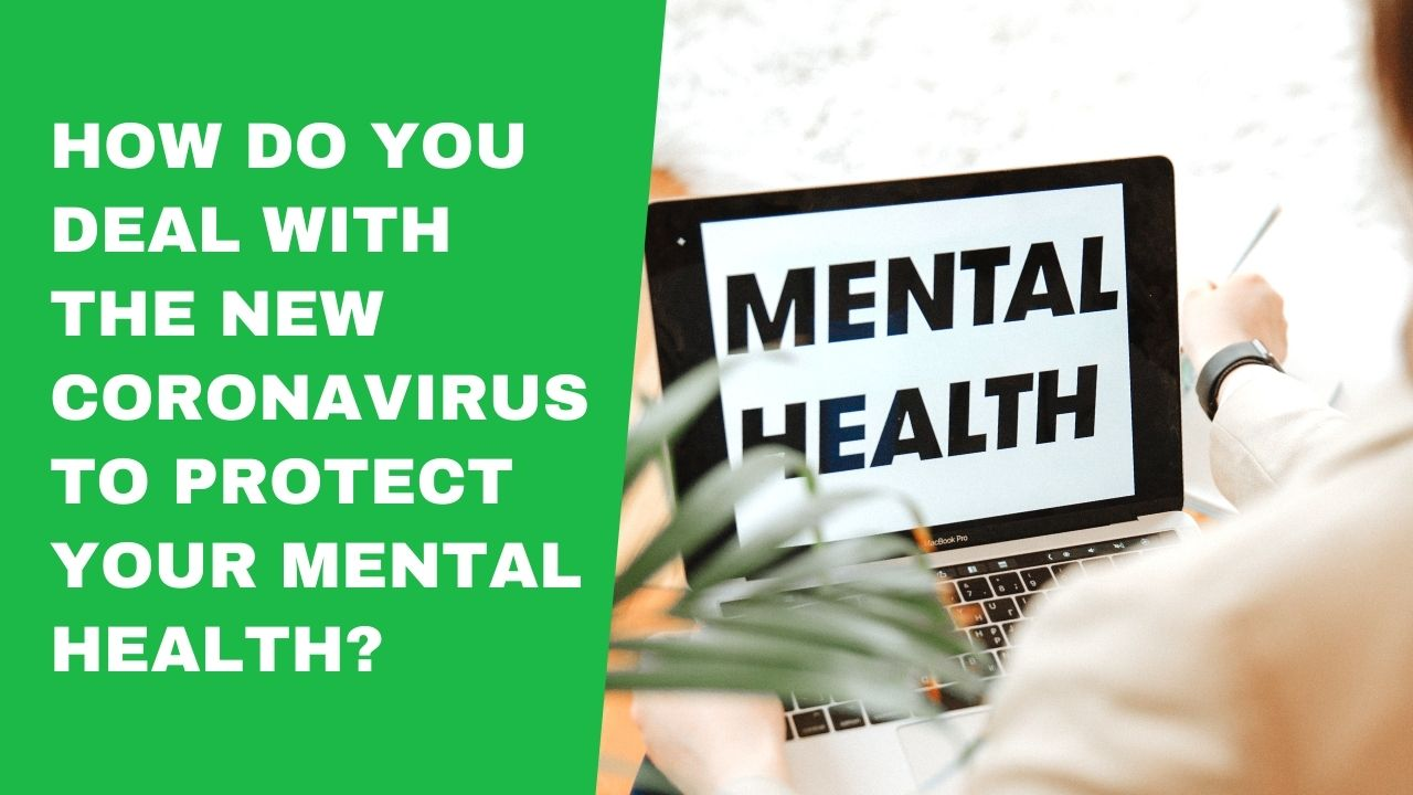 How Do You Deal With The New Coronavirus To Protect Your Mental Health
