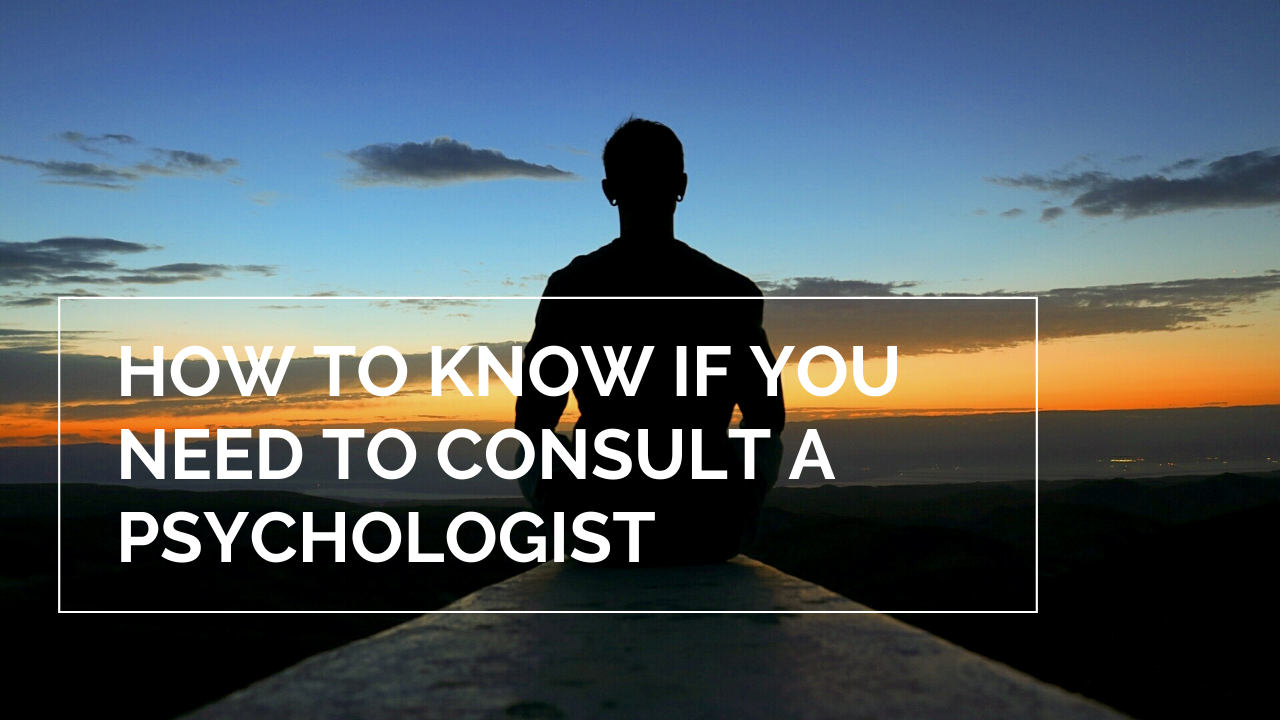 How to Know If You Need to Consult a Psychologist