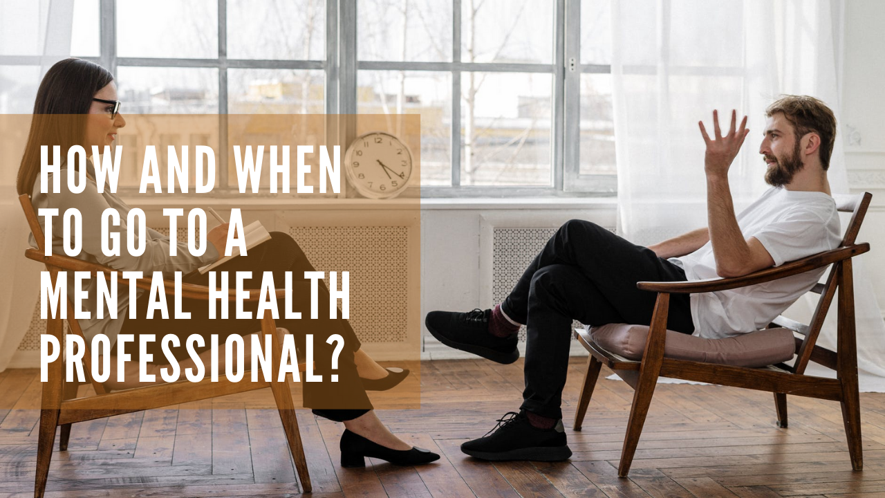 How and When To Go To A Mental Health Professional?